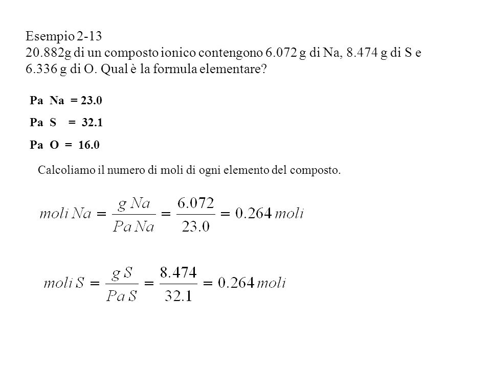 Esempio 2-13 20.882g di un composto ionico contengono 6.072 g di Na, 8.474 g di S e 6.336 g di O. Qual è la formula elementare