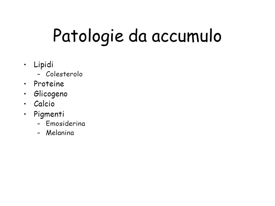 Patologie da accumulo Lipidi Proteine Glicogeno Calcio Pigmenti