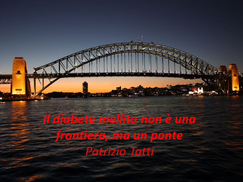 Il diabete mellito non è una frontiera, ma un ponte Patrizio Tatti