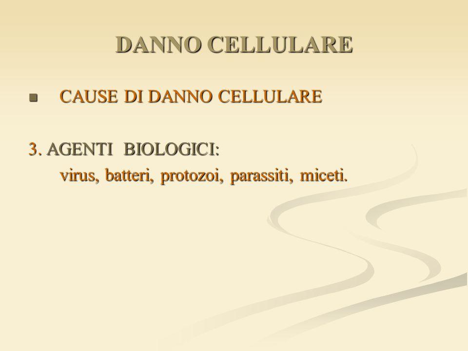 DANNO CELLULARE CAUSE DI DANNO CELLULARE 3. AGENTI BIOLOGICI: