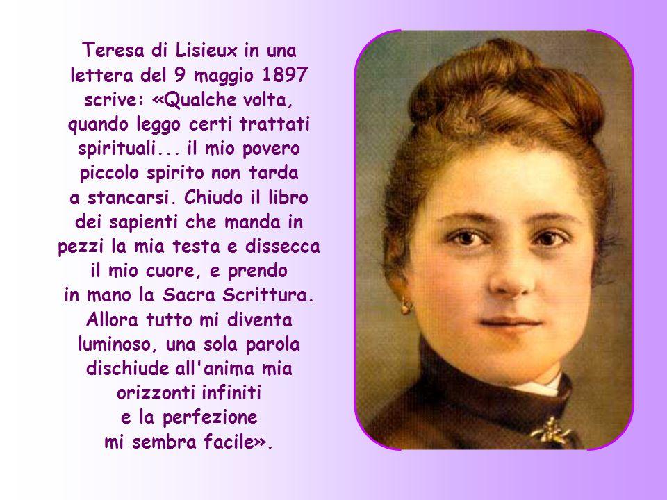 Teresa di Lisieux in una lettera del 9 maggio 1897 scrive: «Qualche volta, quando leggo certi trattati spirituali...