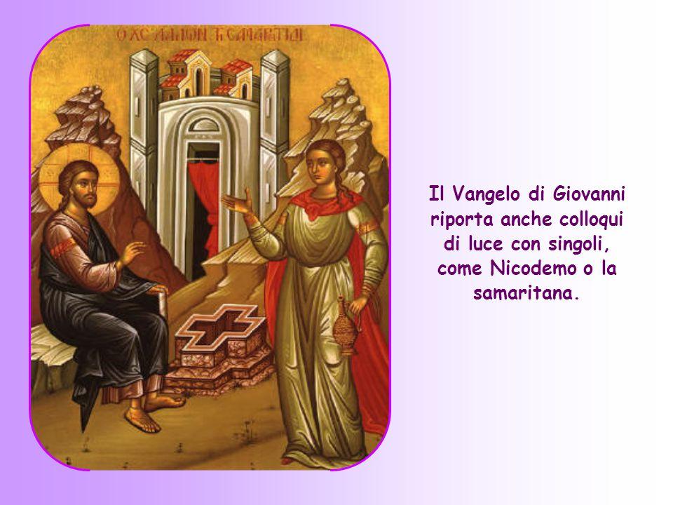 Il Vangelo di Giovanni riporta anche colloqui di luce con singoli, come Nicodemo o la samaritana.