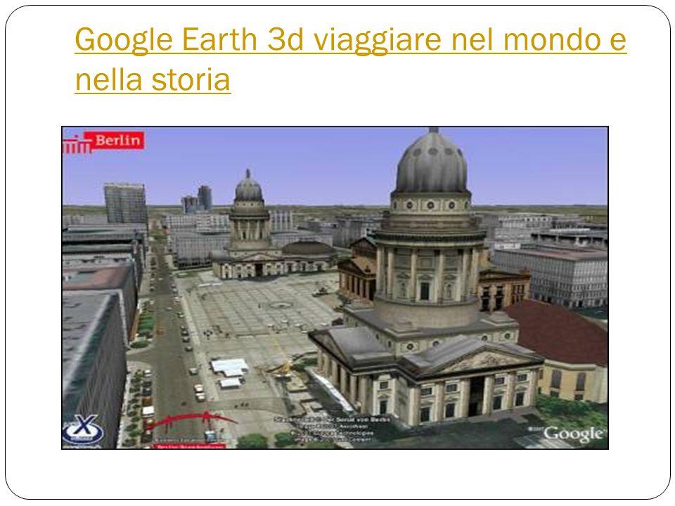 Google Earth 3d viaggiare nel mondo e nella storia