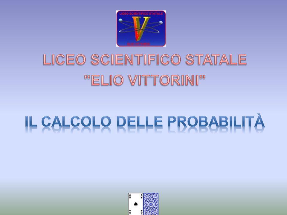 LICEO SCIENTIFICO STATALE IL CALCOLO DELLE PROBABILITÀ