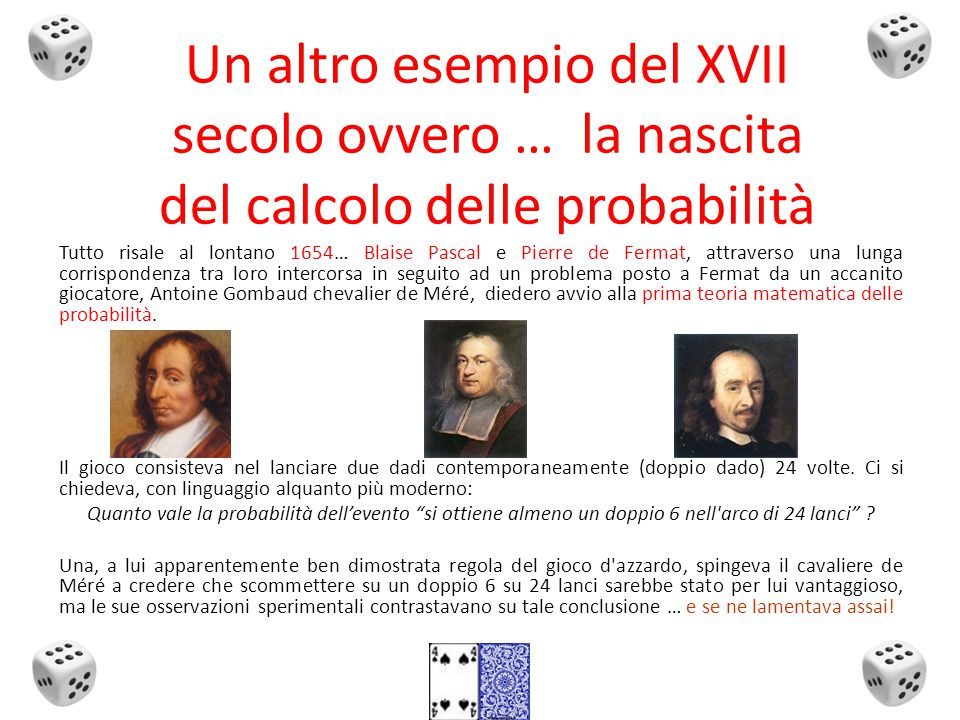 Un altro esempio del XVII secolo ovvero … la nascita del calcolo delle probabilità