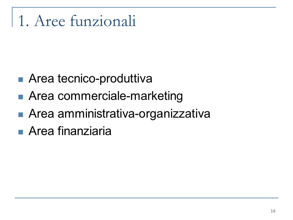 1. Aree funzionali Area tecnico-produttiva Area commerciale-marketing