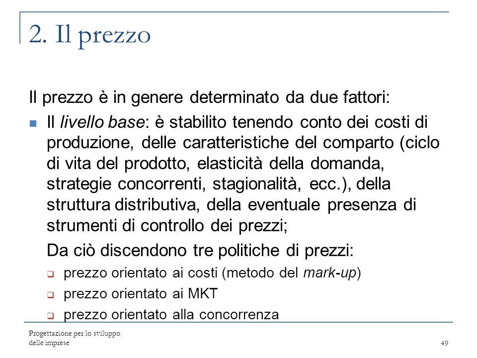 2. Il prezzo Il prezzo è in genere determinato da due fattori: