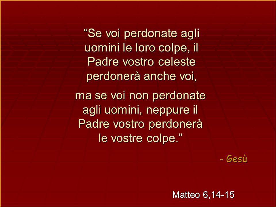 Se voi perdonate agli uomini le loro colpe, il Padre vostro celeste perdonerà anche voi,