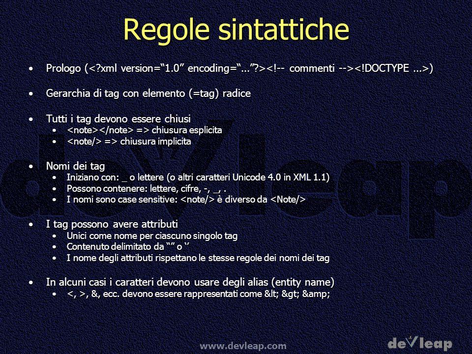 Regole sintattiche Prologo (< xml version= 1.0 encoding= ... ><!-- commenti --><!DOCTYPE ...>) Gerarchia di tag con elemento (=tag) radice.