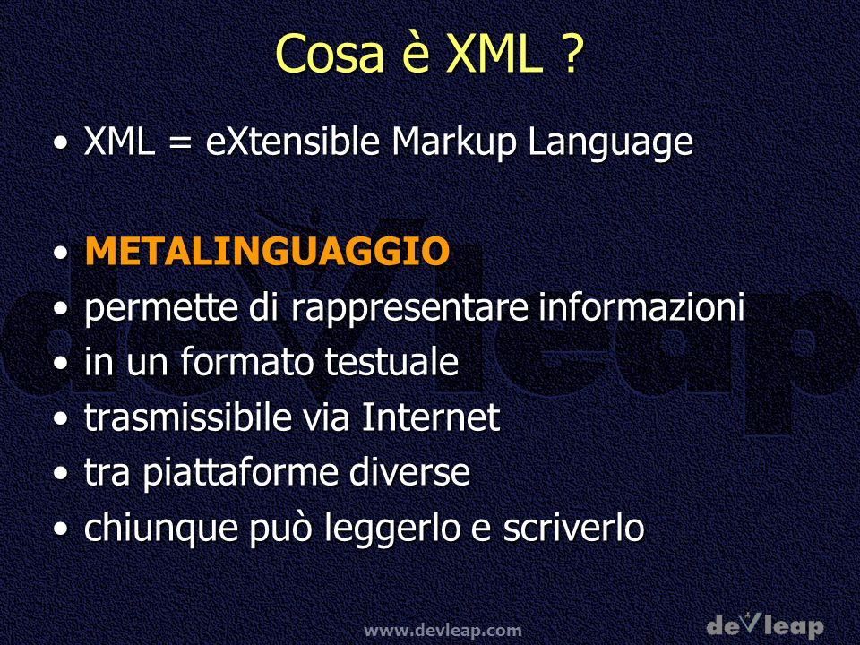 Cosa è XML XML = eXtensible Markup Language METALINGUAGGIO
