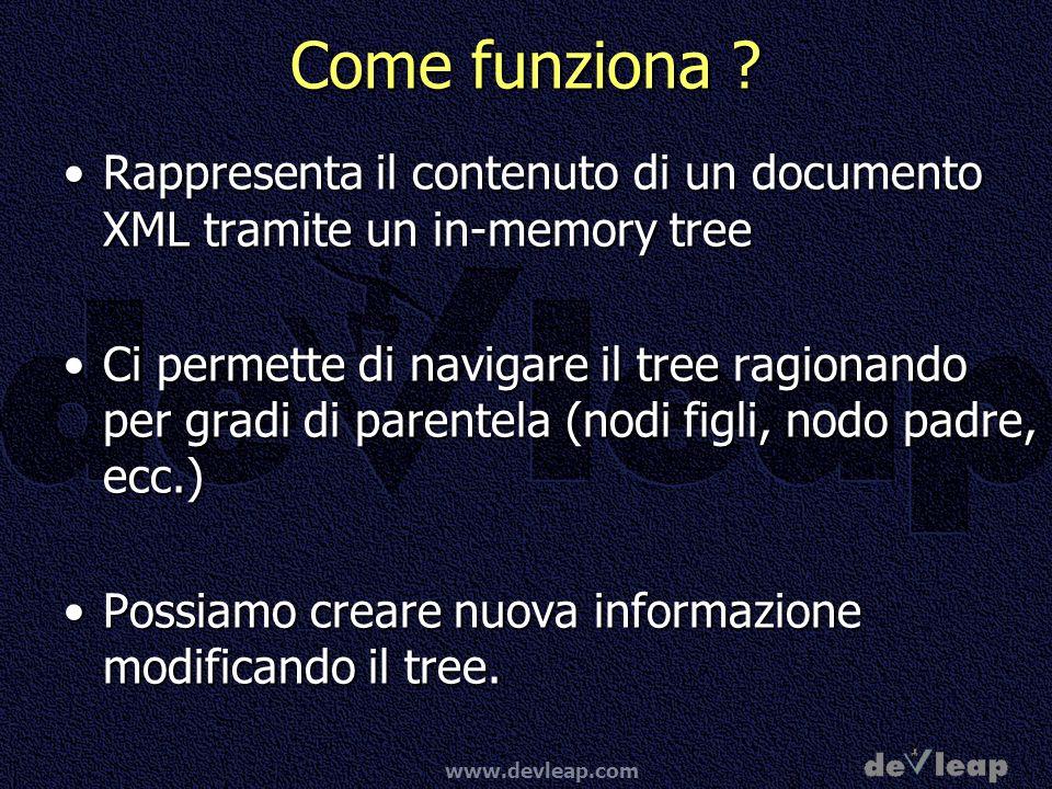 Come funziona Rappresenta il contenuto di un documento XML tramite un in-memory tree.