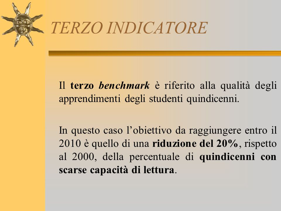 TERZO INDICATORE Il terzo benchmark è riferito alla qualità degli apprendimenti degli studenti quindicenni.