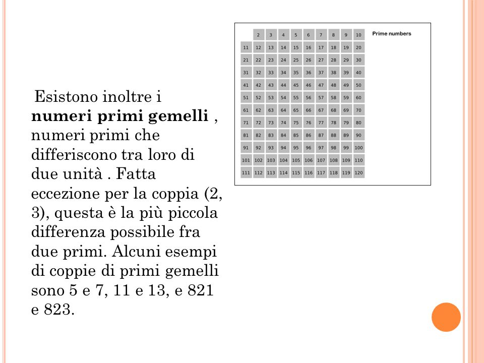 Esistono inoltre i numeri primi gemelli , numeri primi che differiscono tra loro di due unità .