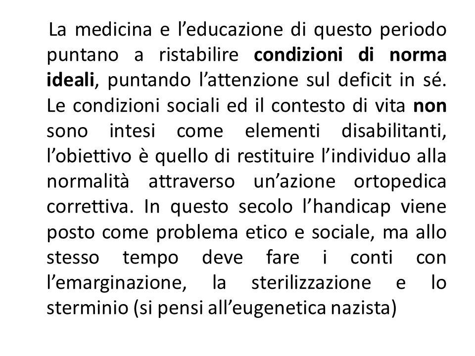 La medicina e l'educazione di questo periodo puntano a ristabilire condizioni di norma ideali, puntando l'attenzione sul deficit in sé.