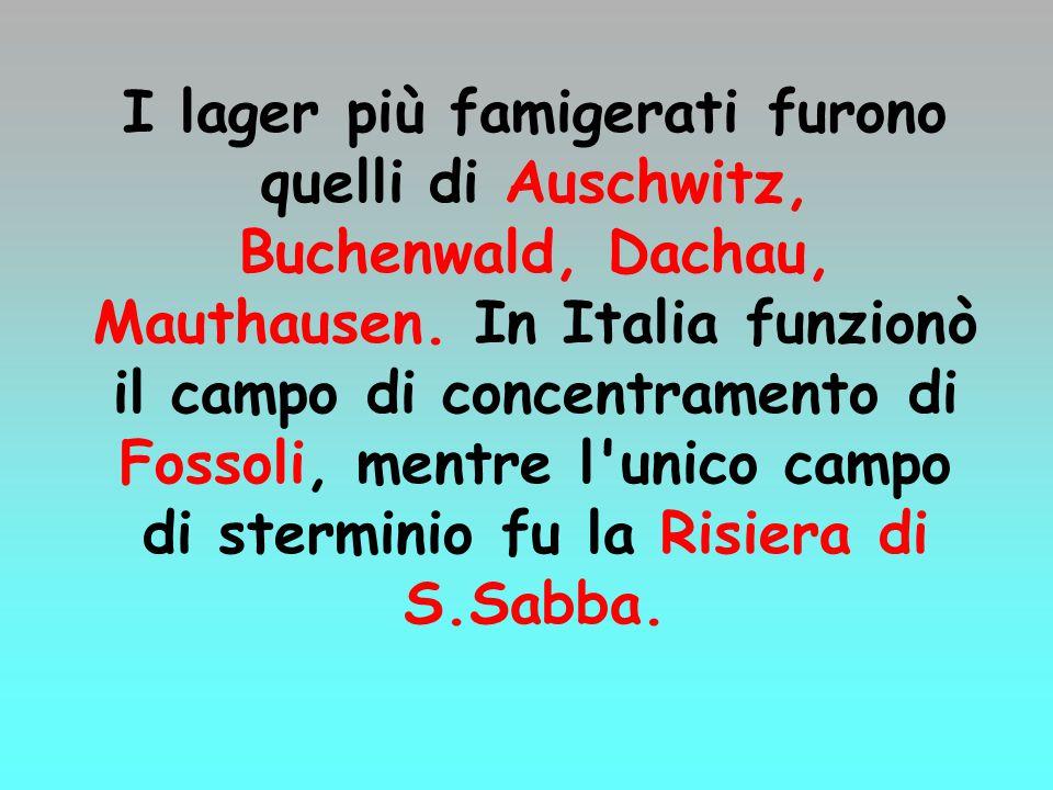 I lager più famigerati furono quelli di Auschwitz, Buchenwald, Dachau, Mauthausen.