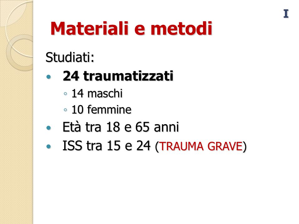 Materiali e metodi Studiati: 24 traumatizzati Età tra 18 e 65 anni