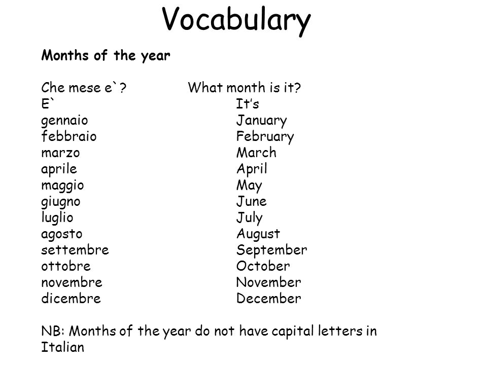 Vocabulary Months of the year Che mese e` What month is it E` It's