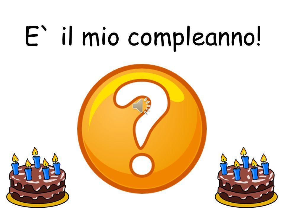 E` il mio compleanno! It's my birthday!