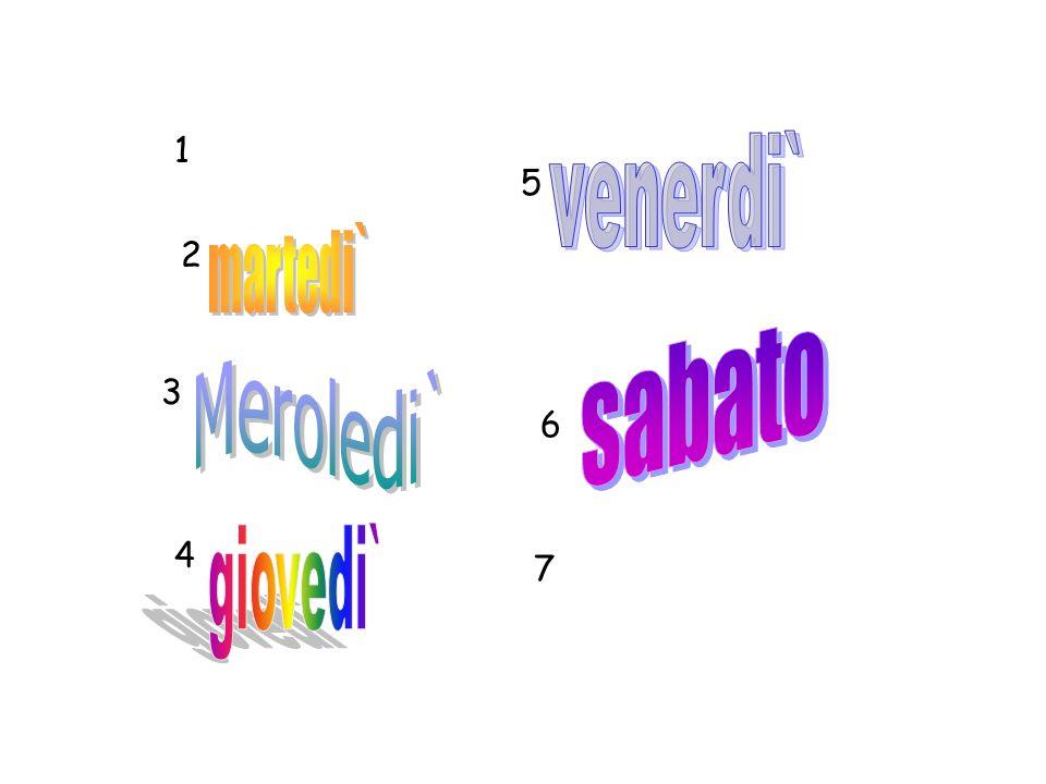1 venerdi` 5 martedi` 2 sabato Meroledi` 3 6 4 giovedi` 7