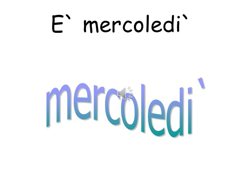 E` mercoledi` mercoledi`