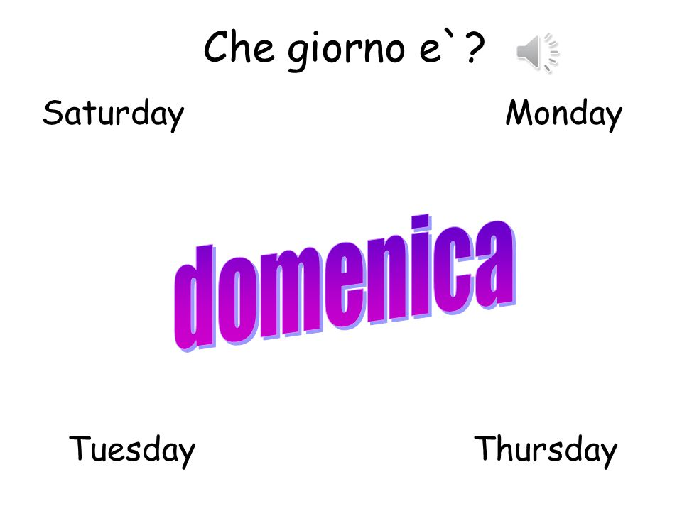 Che giorno e` Saturday Monday domenica Tuesday Thursday
