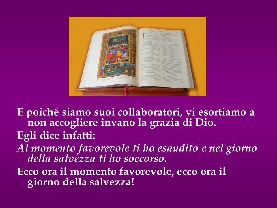 E poiché siamo suoi collaboratori, vi esortiamo a non accogliere invano la grazia di Dio.