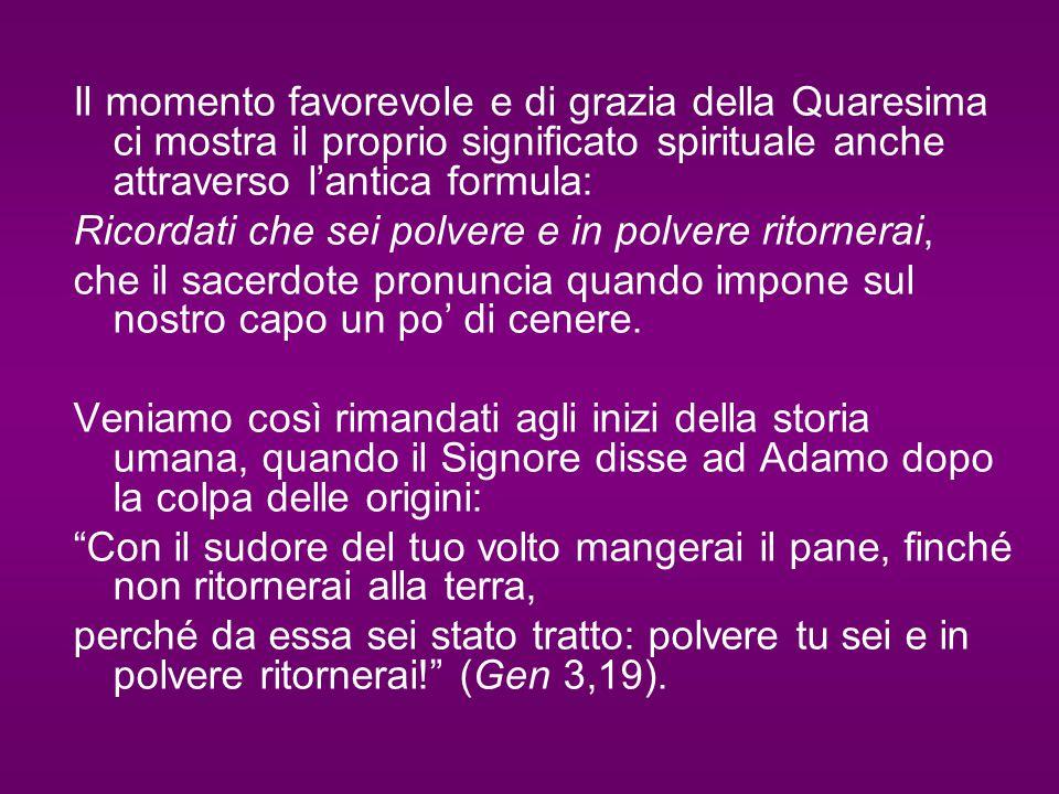 Il momento favorevole e di grazia della Quaresima ci mostra il proprio significato spirituale anche attraverso l'antica formula: