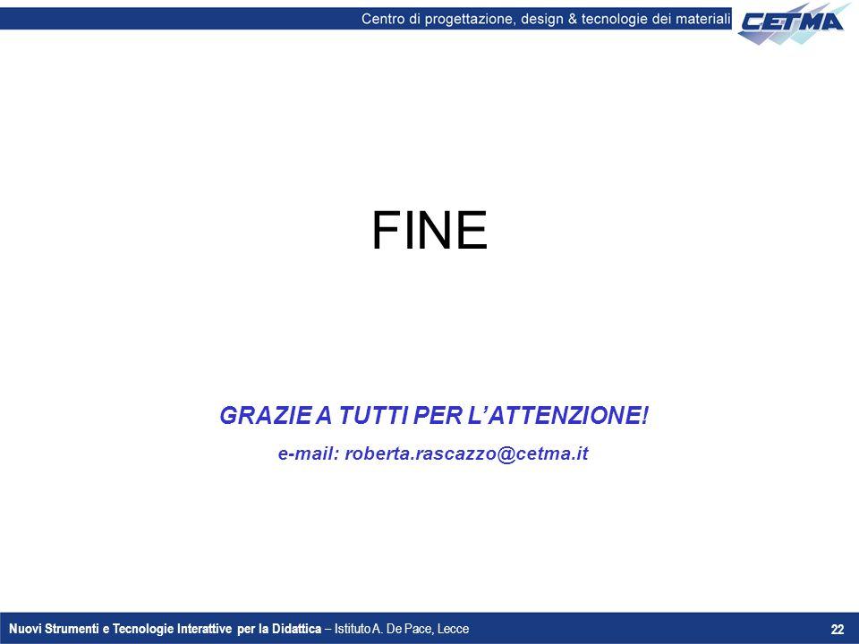 GRAZIE A TUTTI PER L'ATTENZIONE! e-mail: roberta.rascazzo@cetma.it