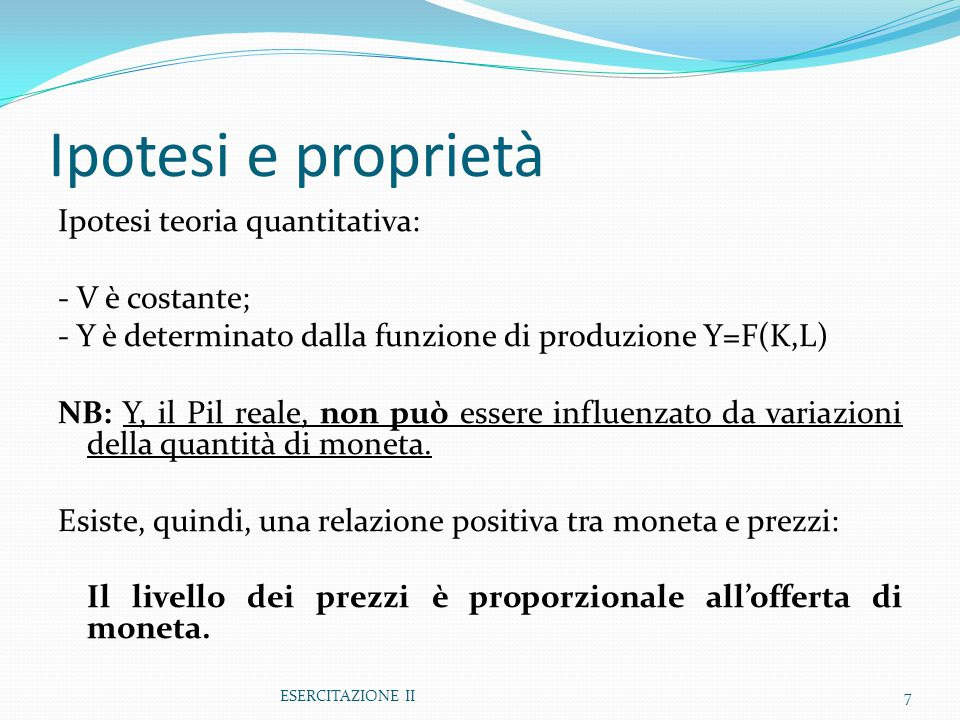 Ipotesi e proprietà Ipotesi teoria quantitativa: - V è costante;