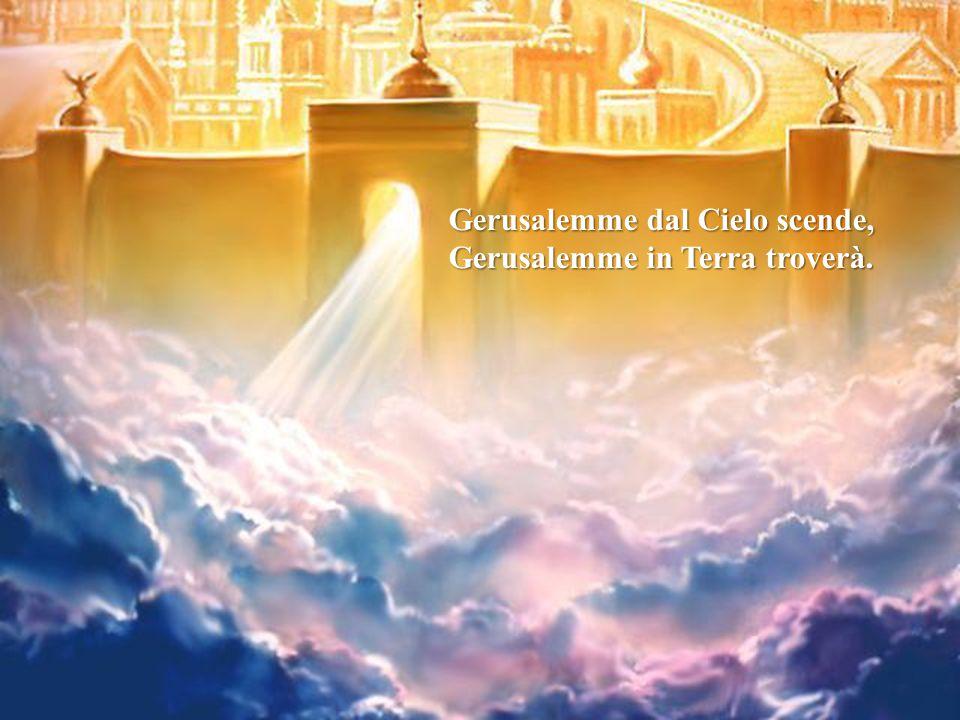 Gerusalemme dal Cielo scende, Gerusalemme in Terra troverà.