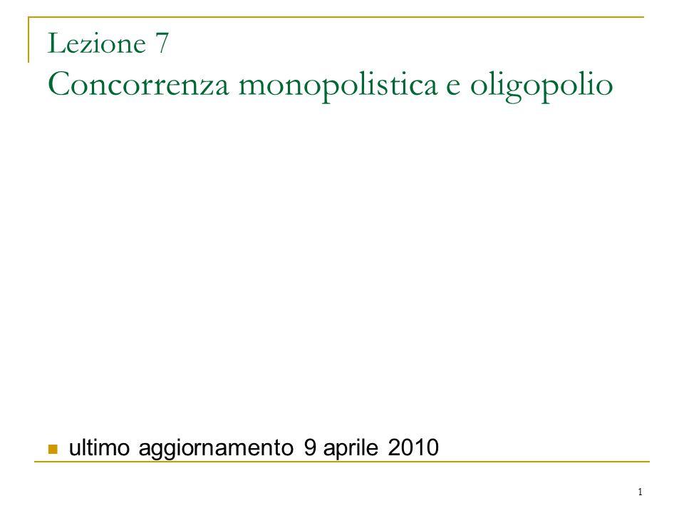 Lezione 7 Concorrenza monopolistica e oligopolio