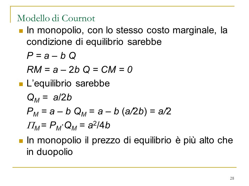 Modello di Cournot In monopolio, con lo stesso costo marginale, la condizione di equilibrio sarebbe.