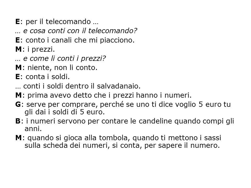 E: per il telecomando … … e cosa conti con il telecomando E: conto i canali che mi piacciono. M: i prezzi.