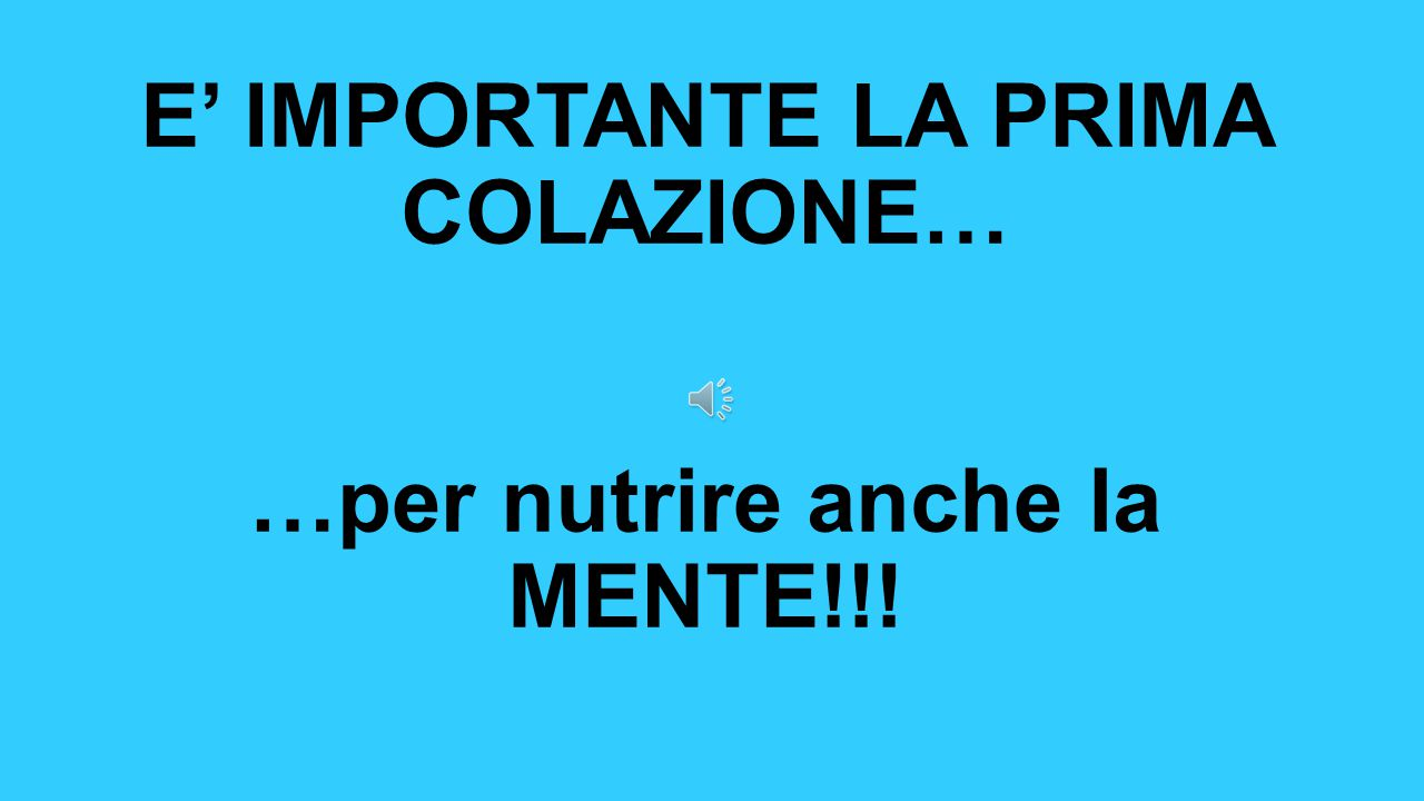 E' IMPORTANTE LA PRIMA COLAZIONE… …per nutrire anche la MENTE!!!