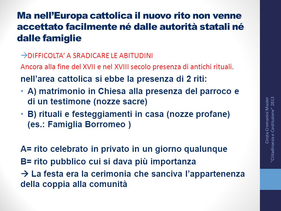 Ma nell'Europa cattolica il nuovo rito non venne accettato facilmente né dalle autorità statali né dalle famiglie