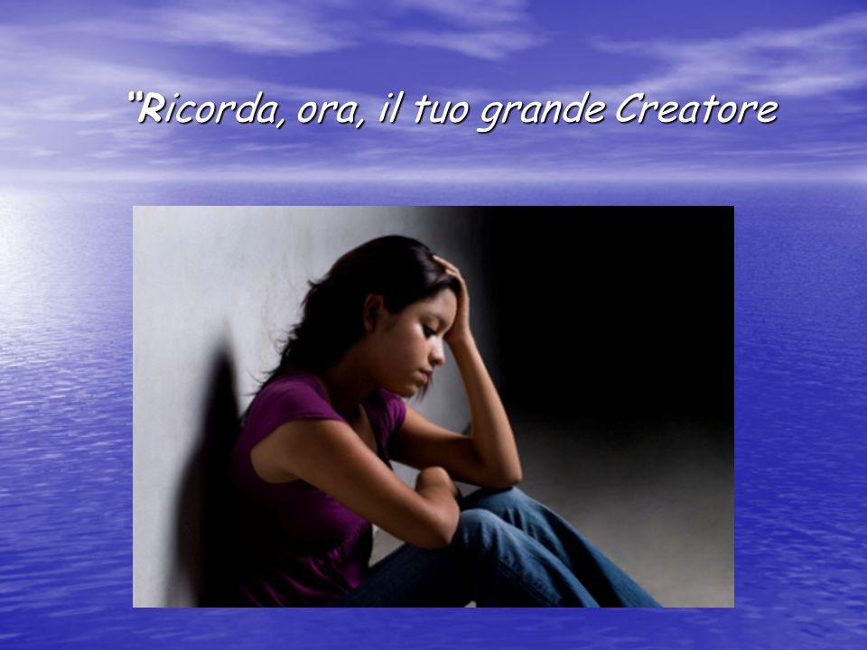 Ricorda, ora, il tuo grande Creatore