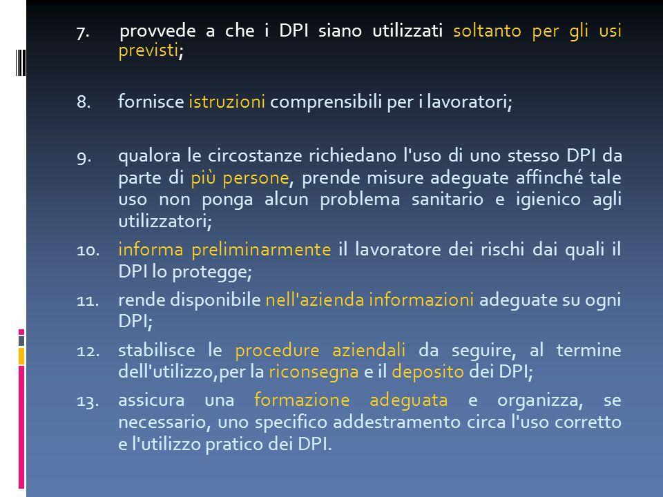 7. provvede a che i DPI siano utilizzati soltanto per gli usi previsti;