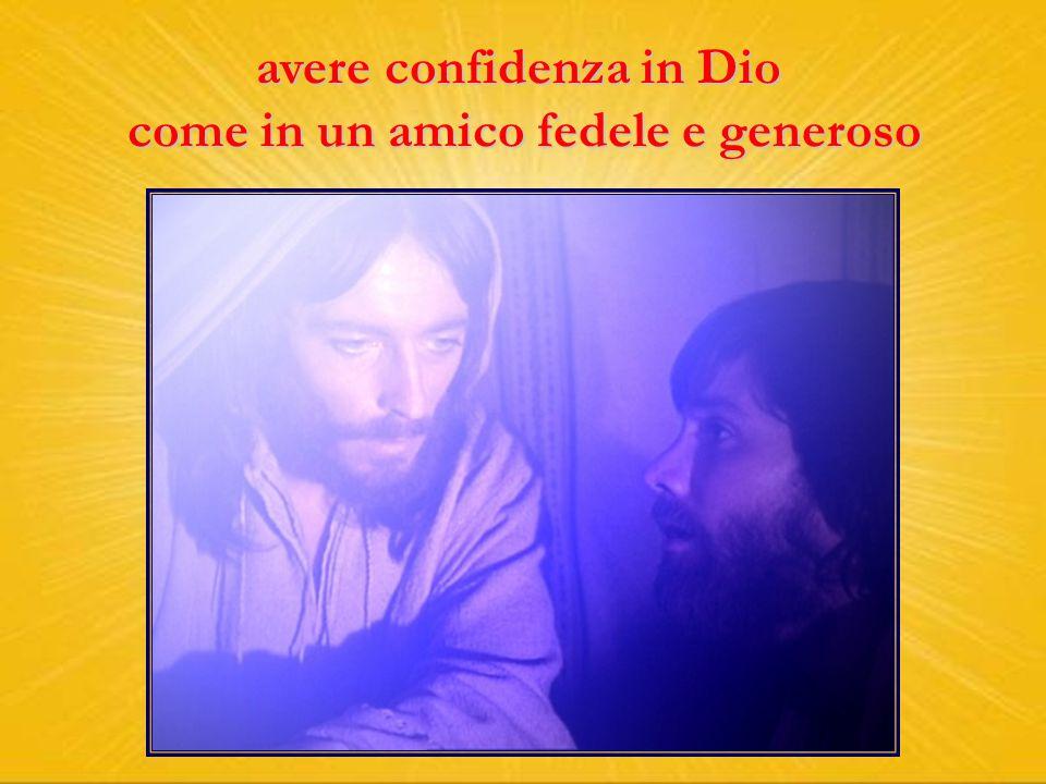 avere confidenza in Dio come in un amico fedele e generoso