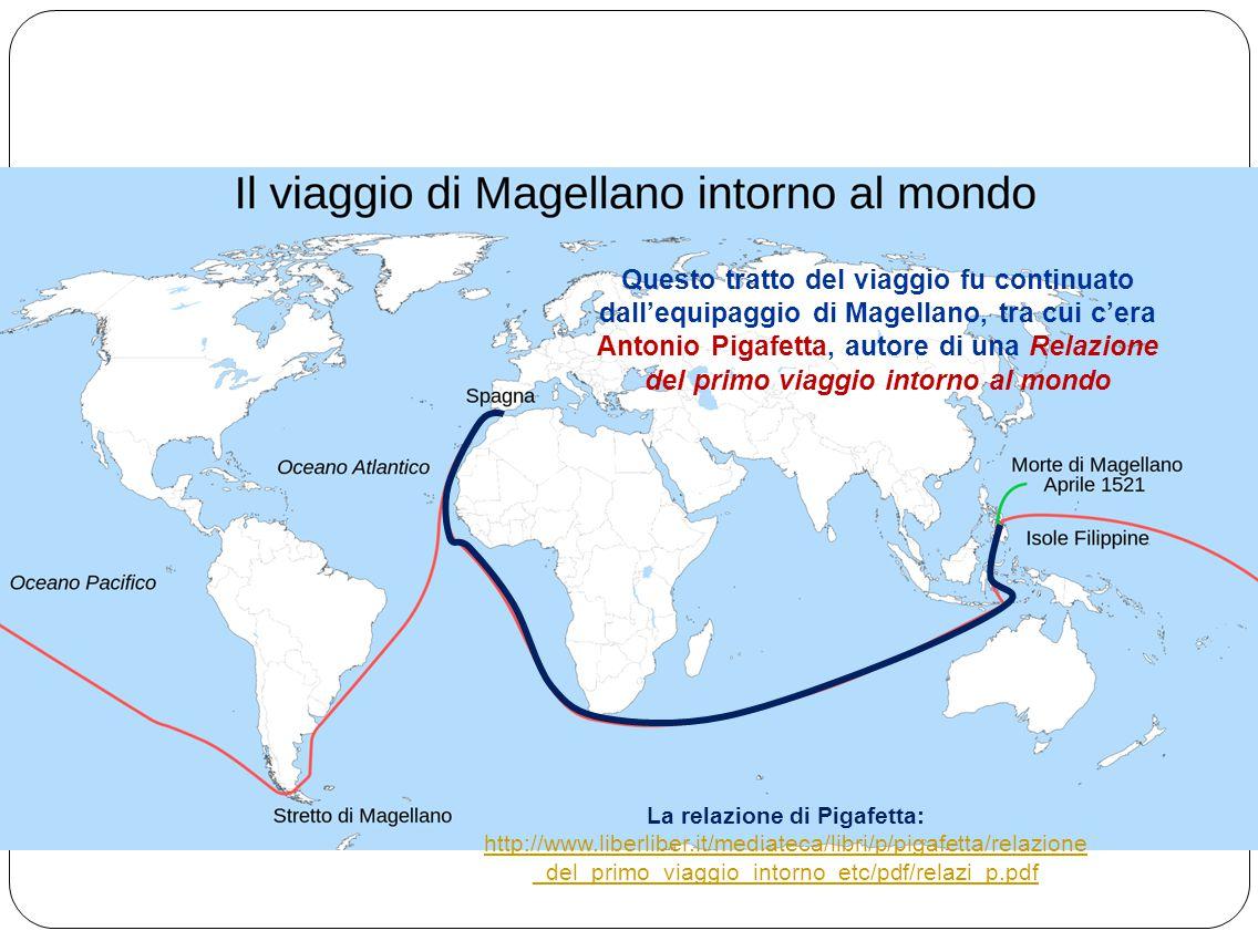 Questo tratto del viaggio fu continuato dall'equipaggio di Magellano, tra cui c'era Antonio Pigafetta, autore di una Relazione del primo viaggio intorno al mondo