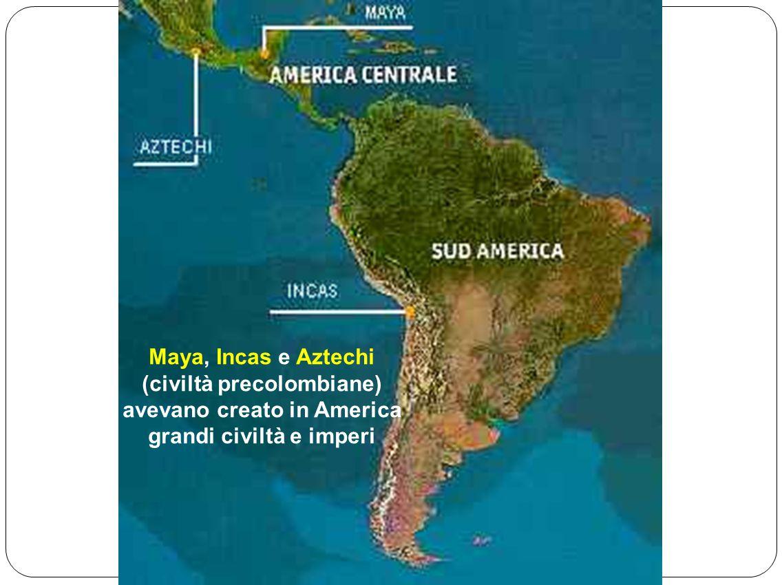 Maya, Incas e Aztechi (civiltà precolombiane) avevano creato in America grandi civiltà e imperi