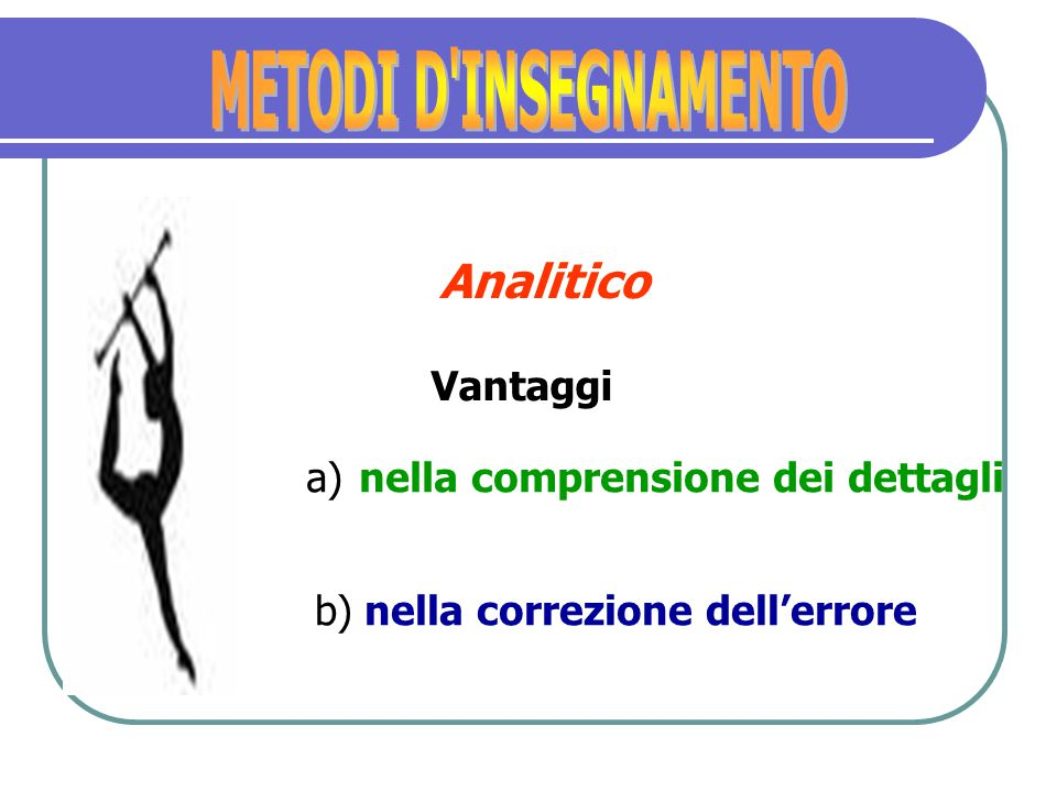 Analitico METODI D INSEGNAMENTO Vantaggi