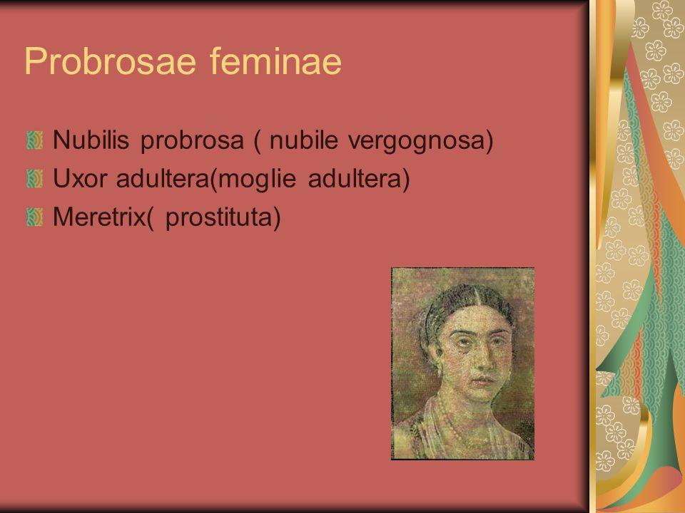 Probrosae feminae Nubilis probrosa ( nubile vergognosa)