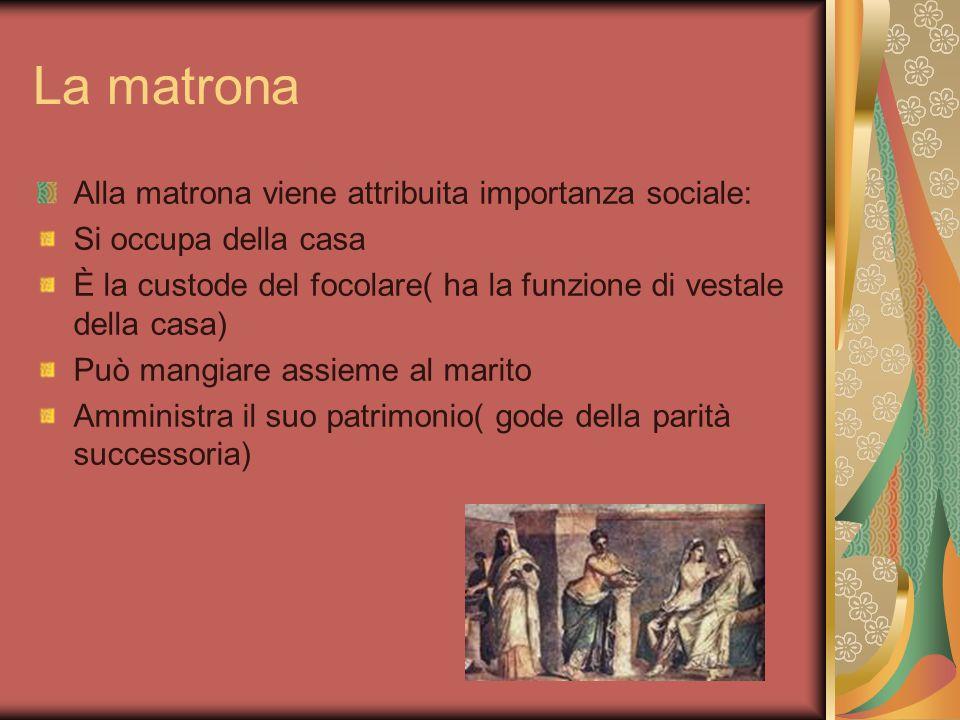 La matrona Alla matrona viene attribuita importanza sociale: