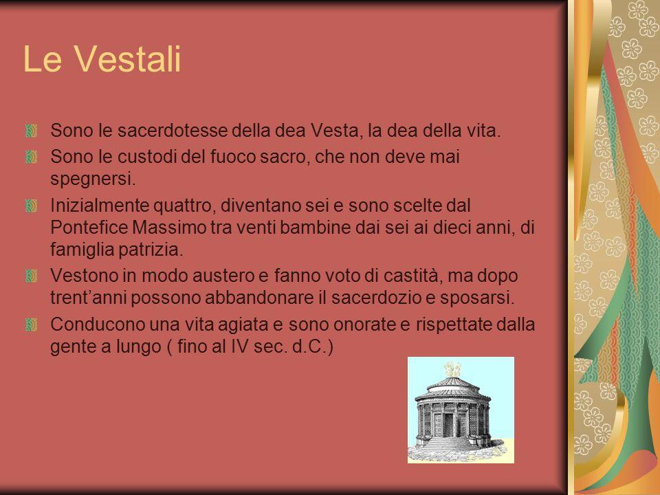 Le Vestali Sono le sacerdotesse della dea Vesta, la dea della vita.