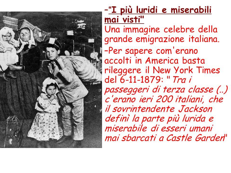 I più luridi e miserabili mai visti Una immagine celebre della grande emigrazione italiana.