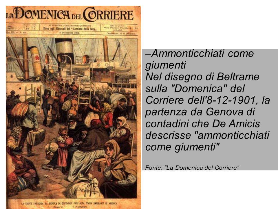 Ammonticchiati come giumenti Nel disegno di Beltrame sulla Domenica del Corriere dell 8-12-1901, la partenza da Genova di contadini che De Amicis descrisse ammonticchiati come giumenti Fonte: La Domenica del Corriere