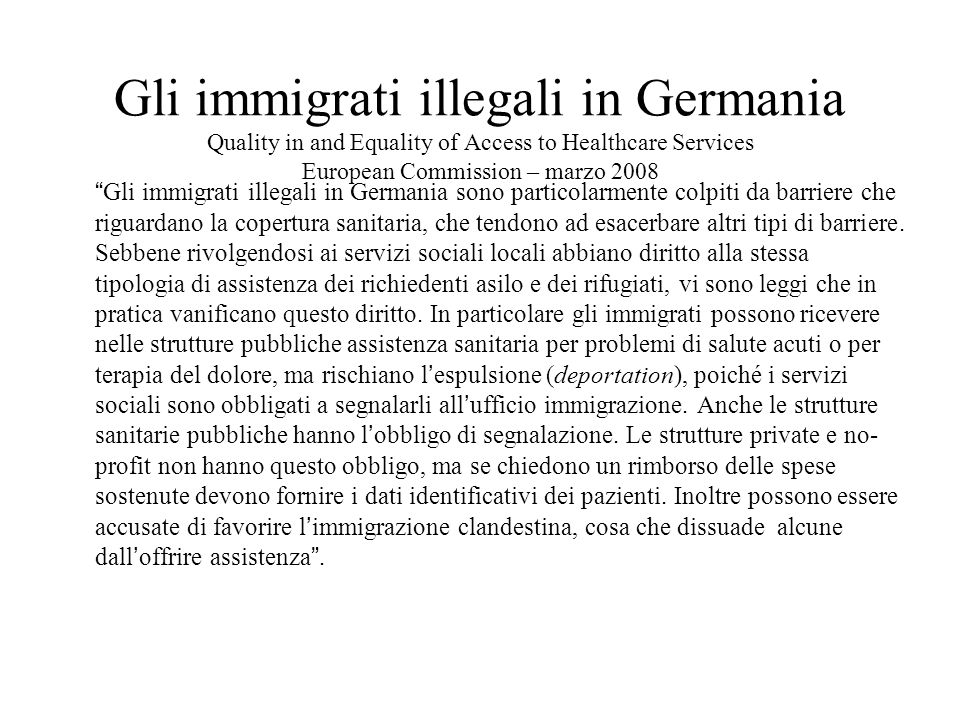 Gli immigrati illegali in Germania Quality in and Equality of Access to Healthcare Services European Commission – marzo 2008