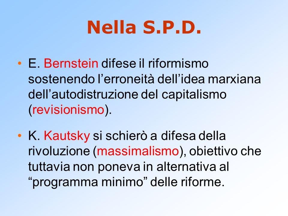 Nella S.P.D. E. Bernstein difese il riformismo sostenendo l'erroneità dell'idea marxiana dell'autodistruzione del capitalismo (revisionismo).