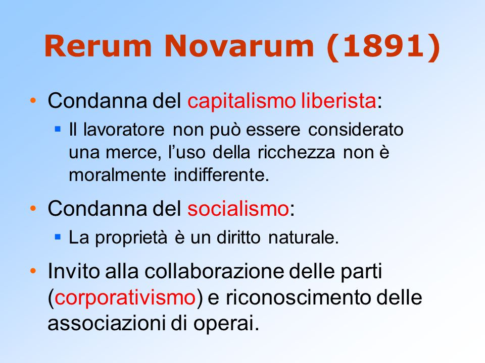 Rerum Novarum (1891) Condanna del capitalismo liberista: