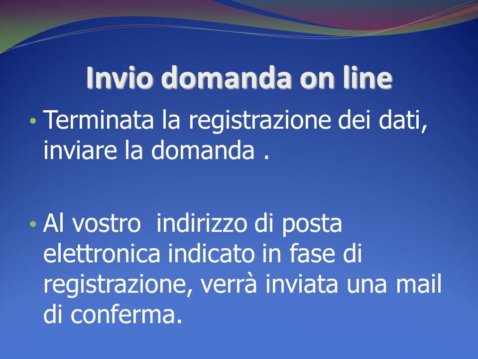 Invio domanda on line Terminata la registrazione dei dati, inviare la domanda .